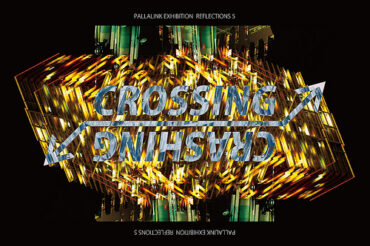 "PALLALINK EXHIBITION REFLECTIONS 5 ""CROSSING / CRASHING"""